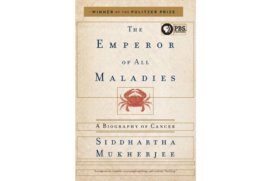 The Emperor of all Maladies: A biography of cancer by Siddharth Mukherjee