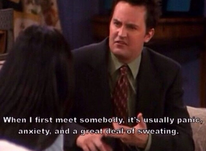 """""""When I first meet someone its usually panic, anxiety, and a great deal of sweating."""""""