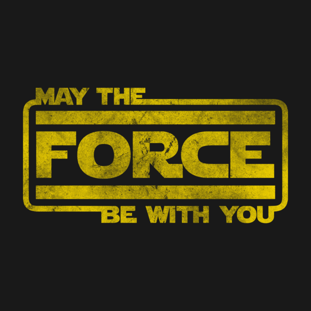 """""""May the force be with you"""" Star Wars Franchise"""